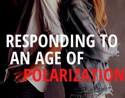Responding to an Age of Polarization