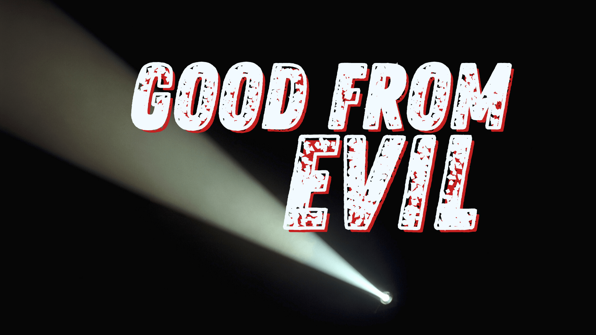 Good From Evil?
