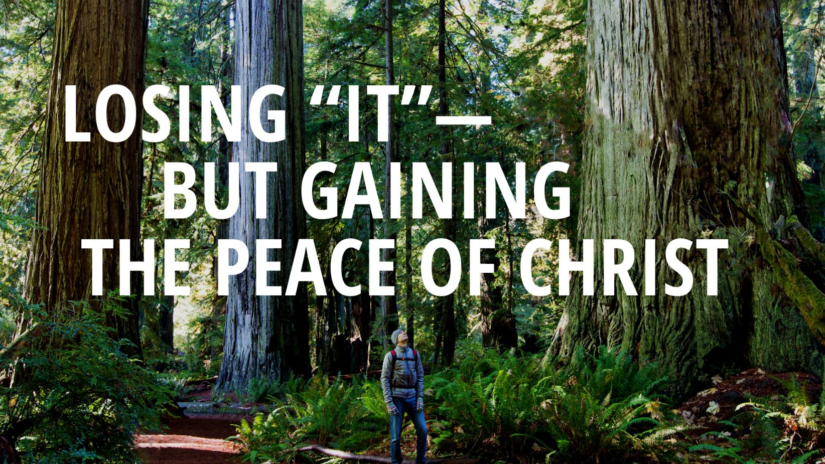 "Losing ""it"" - but Gaining the Peace of Christ"