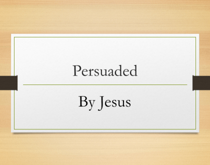 Persuaded by Jesus