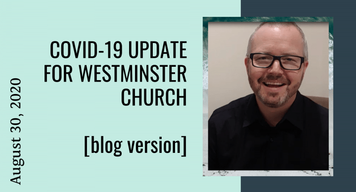 COVID-19 UPDATE FOR WESTMINSTER CHURCH (AUGUST 30)