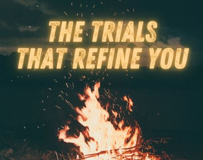 The Trials That Refine You