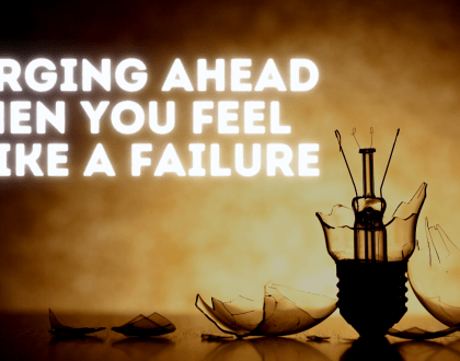 Forging Ahead when you Feel like a Failure