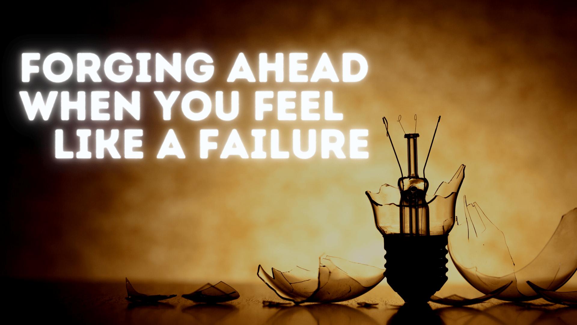 Forging Ahead when you Feel like a Failure