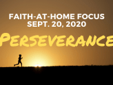 Perseverance - Faith-at-Home Focus (Sept 20, 2020)