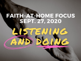 Listening and doing - Faith-at-Home Focus (Sept 27, 2020)