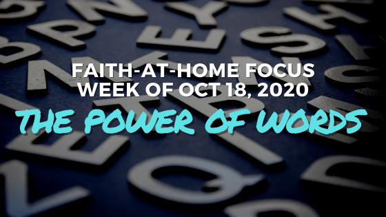 The Power of Words - Faith-at-Home Focus (Oct 18, 2020)