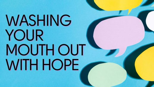 Washing your mouth out with hope