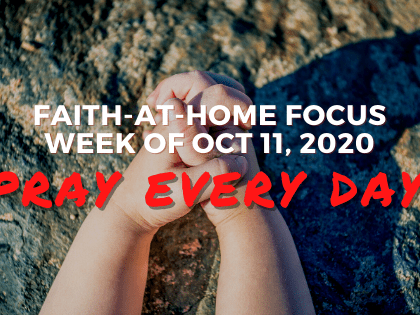Pray Every Day - Faith-at-Home Focus (Oct 11, 2020)
