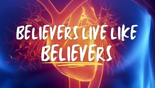 Believers live like believers