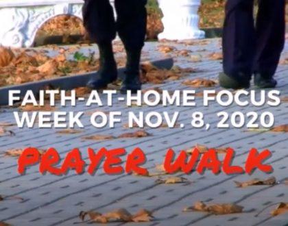 Prayer Walk - Faith-At-Home Focus (November 8th)