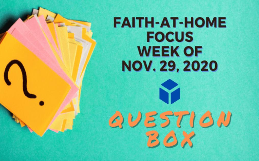 Question Box - Faith-At-Home (November 29)