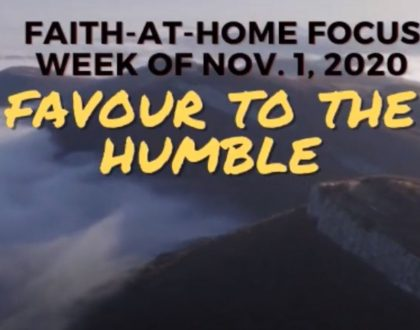 Favour To the Humble - Faith-At-Home Focus (November 1st)