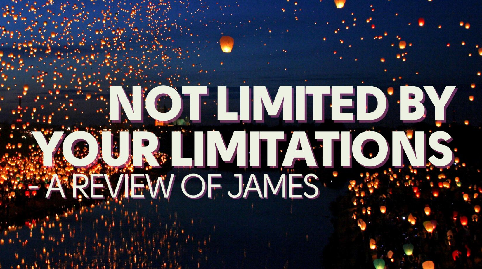 Not limited by your limitations - a review of James