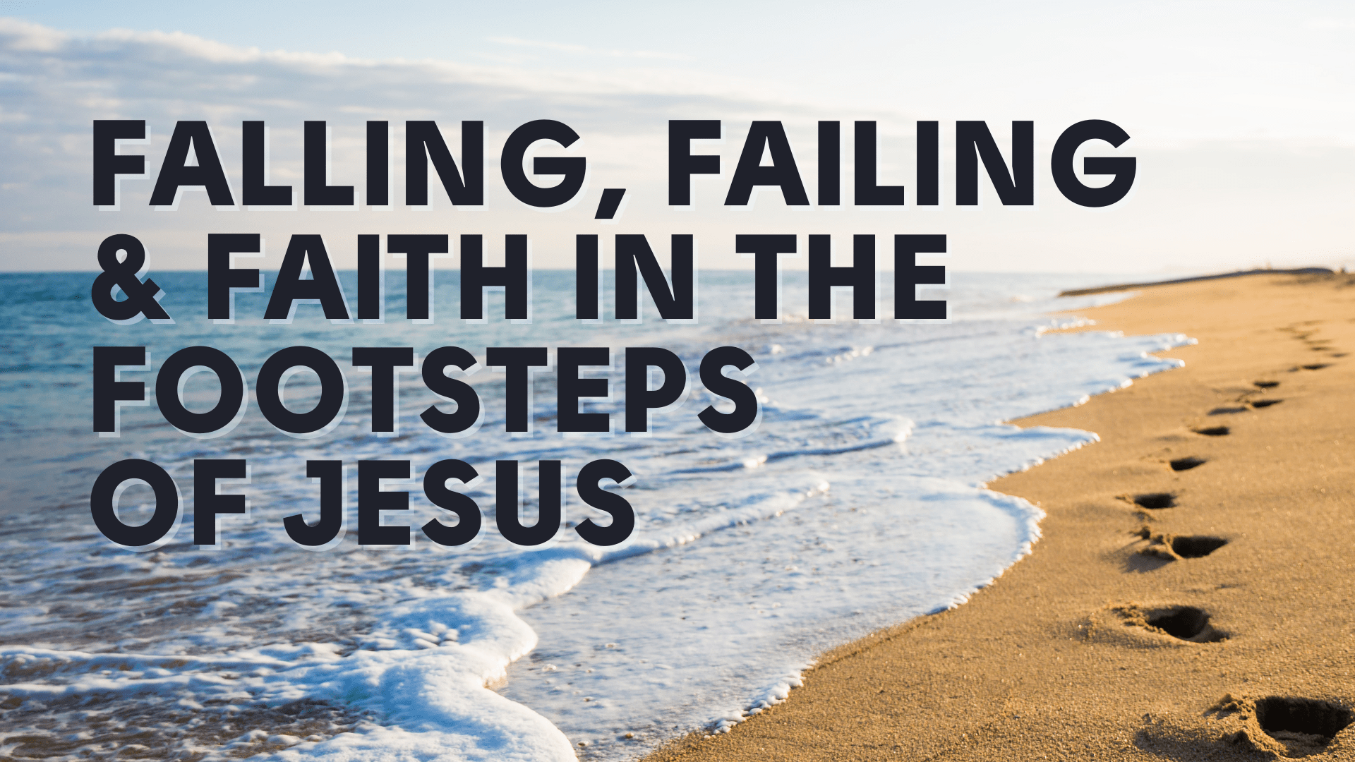 Falling, Failing & Faith in the footsteps of Jesus