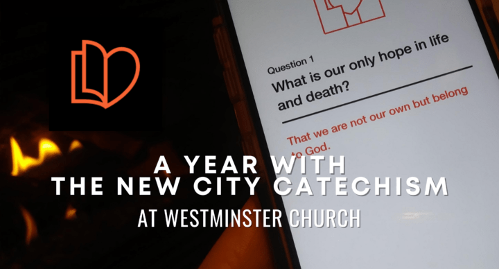 A Year With The New City Catechism at Westminster