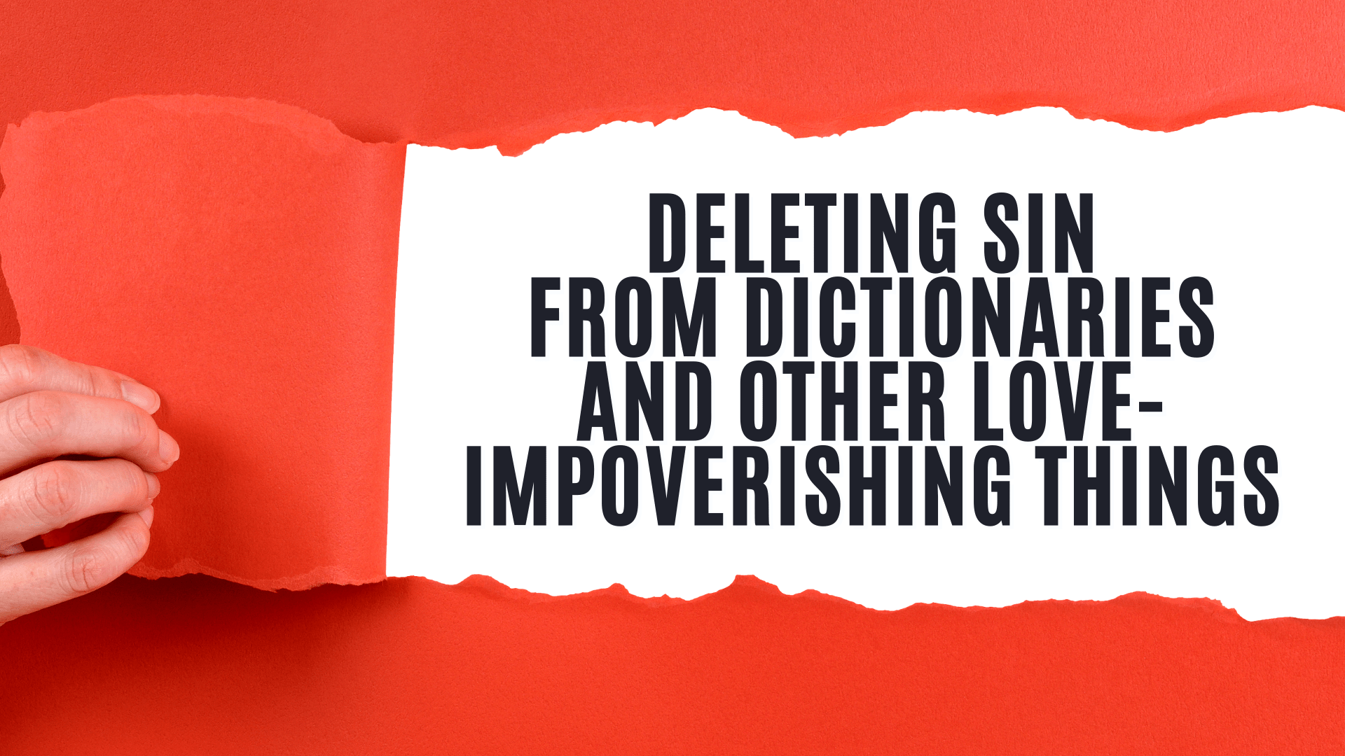 Deleting words from dictionaries and other love-impoverishing things