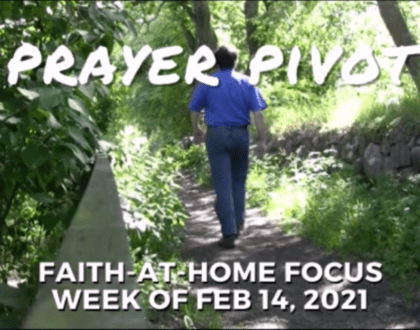 Prayer Pivot: Faith-at-Home Focus, week of Feb. 14, 2021
