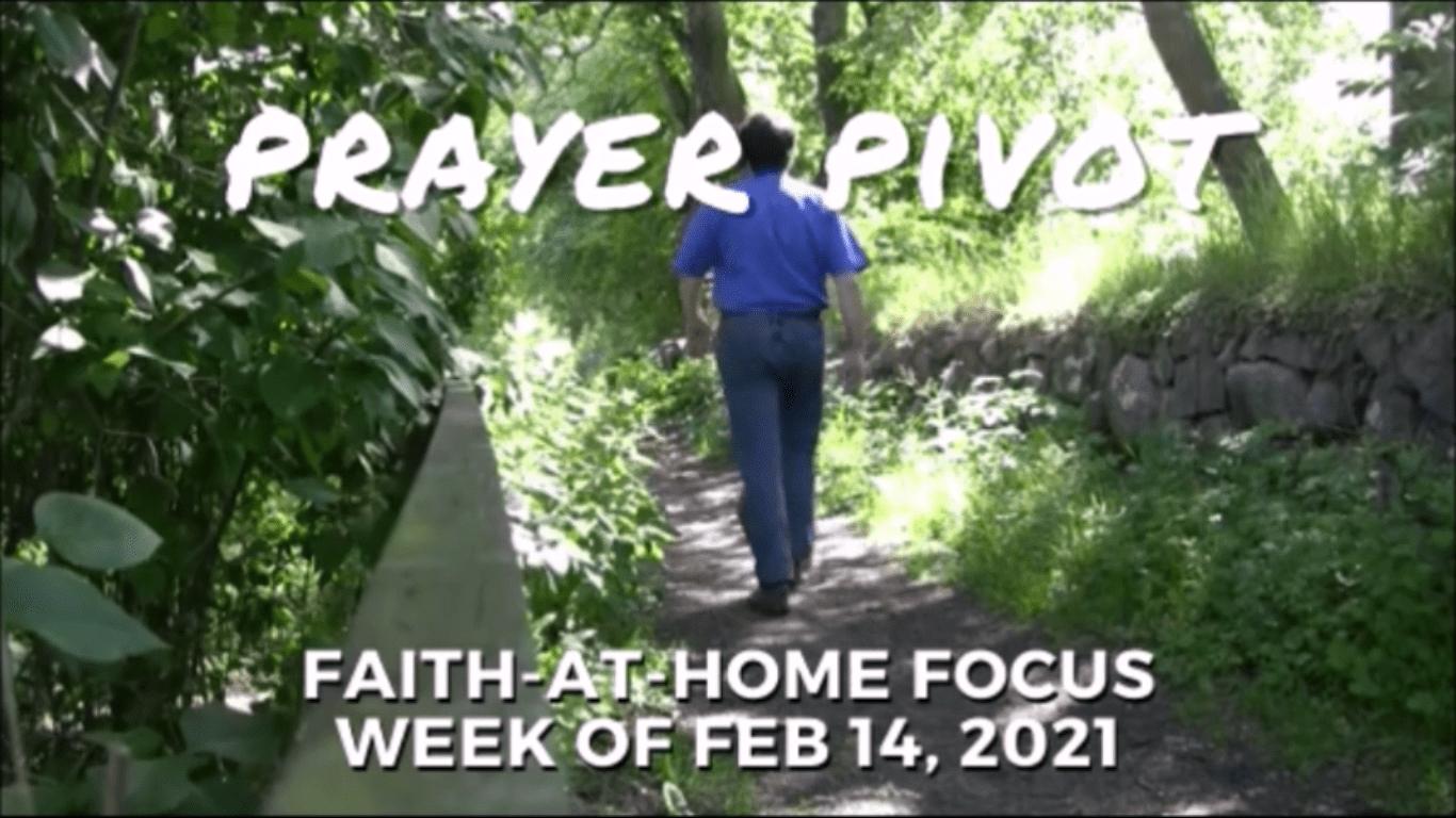 Prayer Pivot: Faith-at-Home Focus, week of Feb. 14, 2021