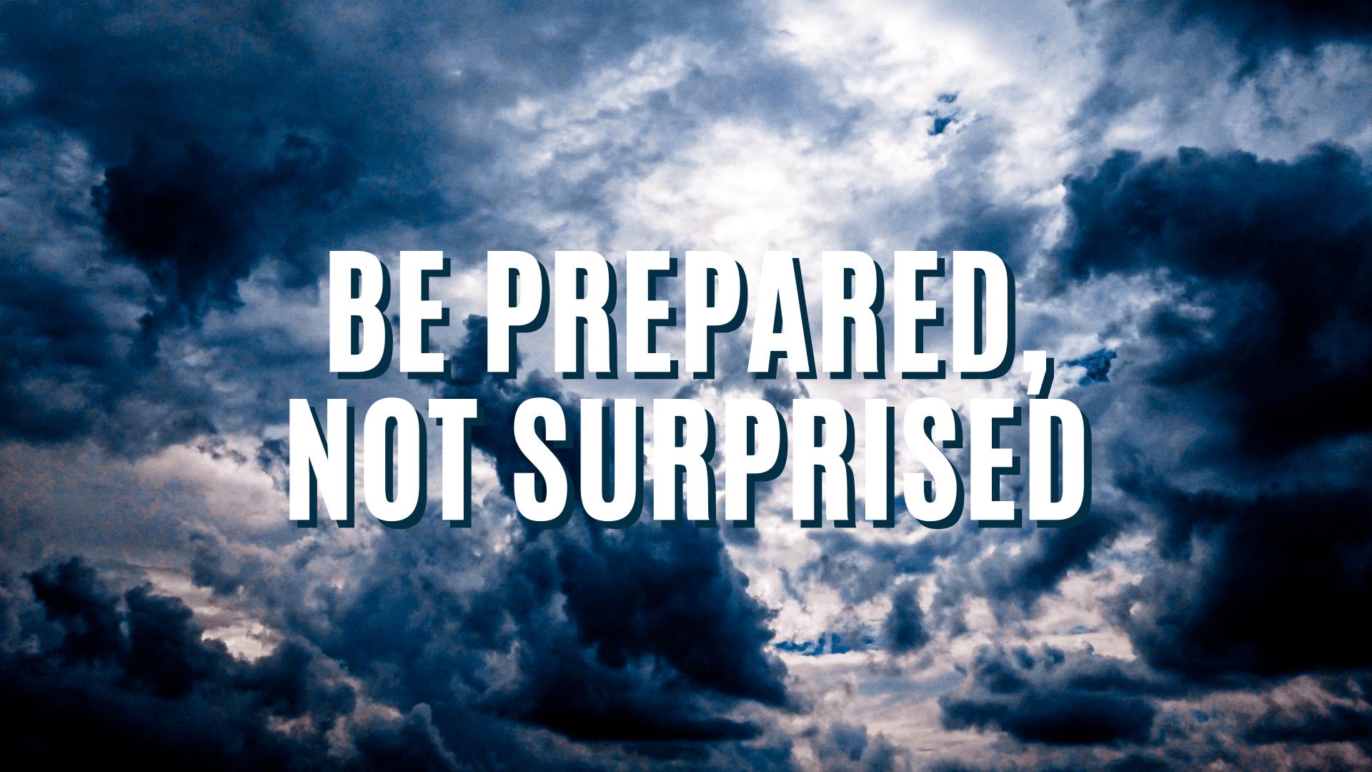 Be prepared, not surprised