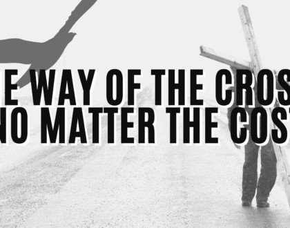The way of the cross, no matter the cost