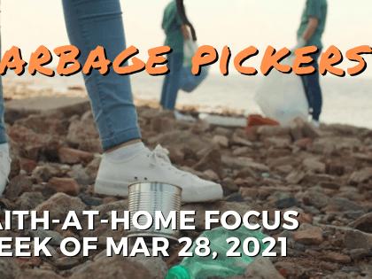 Garbage Pickers: Faith-at-Home Focus, week of Mar. 28, 2021