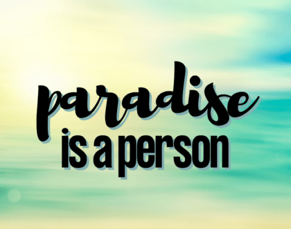 Paradise is a person