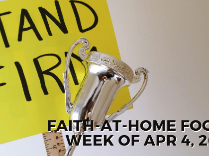 Stand firm: Faith-at-Home Focus, week of Apr 4, 2021