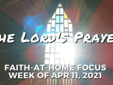 The Lord's Prayer: Faith-at-Home Focus, week of Apr. 11