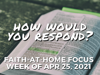 How would you respond: Faith-at-Home focus, week of Apr 25, 2021
