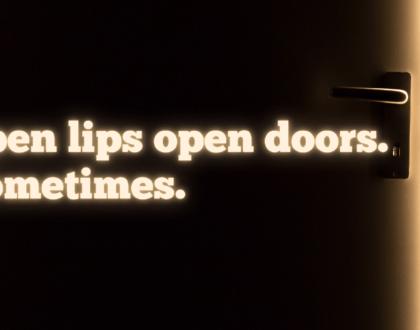 Open lips open doors. Sometimes.