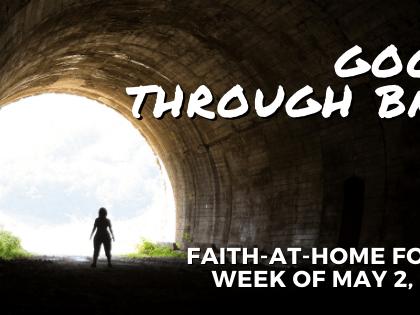 Good through Bad: Faith-at-Home Focus, week of May 2, 2021