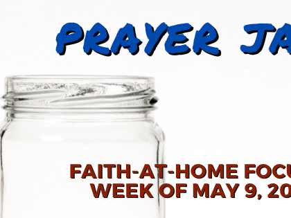 Prayer Jar: Faith-at-Home Focus, week of May 9, 2021