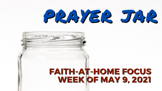 Prayer Jar: Faith-at-Home Focus, week of May 9, 2021