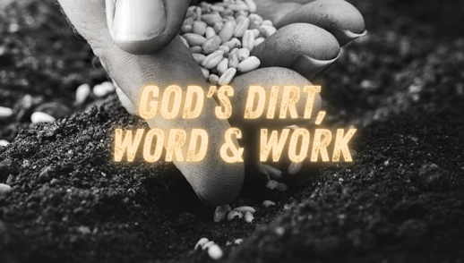God's dirt, word and work
