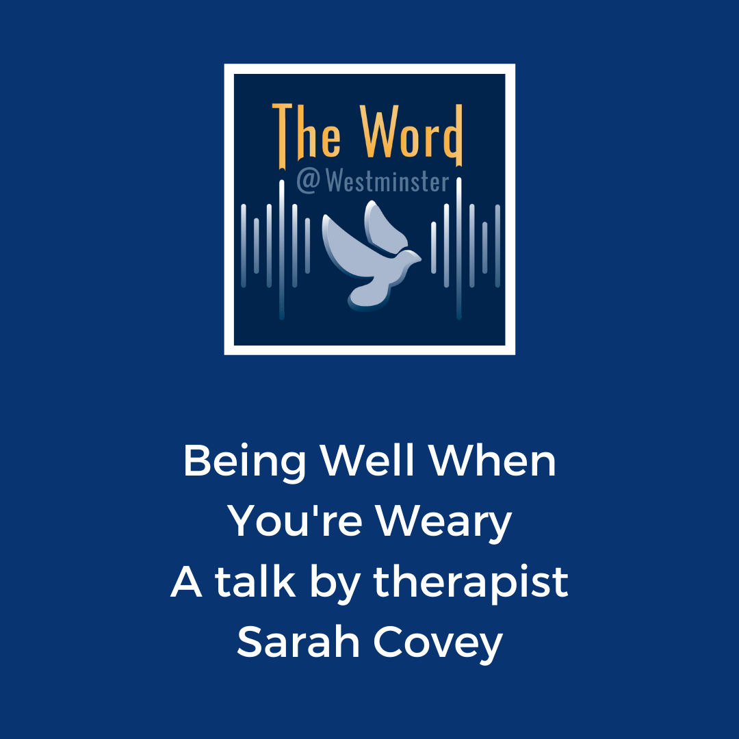 Being Well When You're Weary - a talk by therapist Sarah Covey