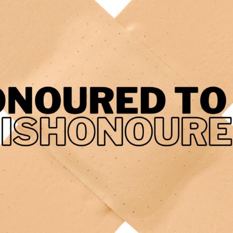 Honoured to be dishonoured