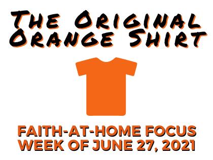 The Original Orange Shirt - Faith-at-Home Focus, week of June 27, 2021
