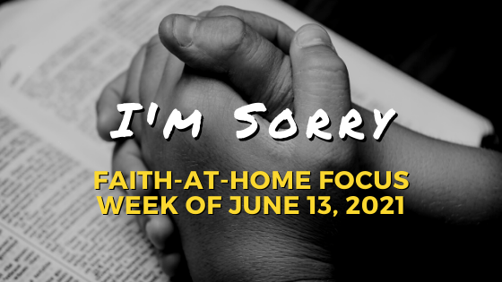 I'm Sorry - Faith-at-Home Focus, week of June 13, 2021