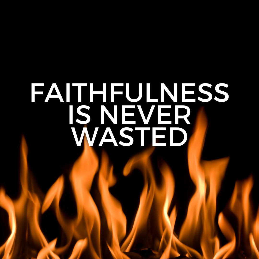 Faithfulness is never wasted (Sermon)