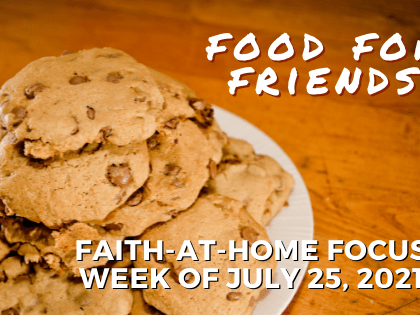 Food for Friends - Faith-at-Home focus, week of July 25, 2021