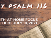 My Psalm 116 - Faith-at-home focus, week of July 18, 2021