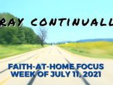 Pray continuously - Faith-at-Home Focus, week of July 11, 2021
