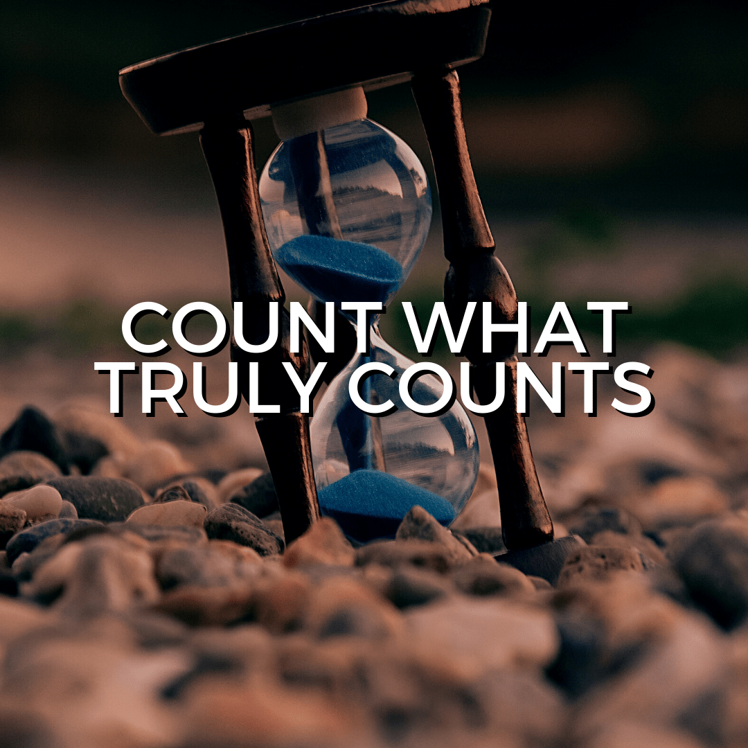 Count what truly counts (Sermon)