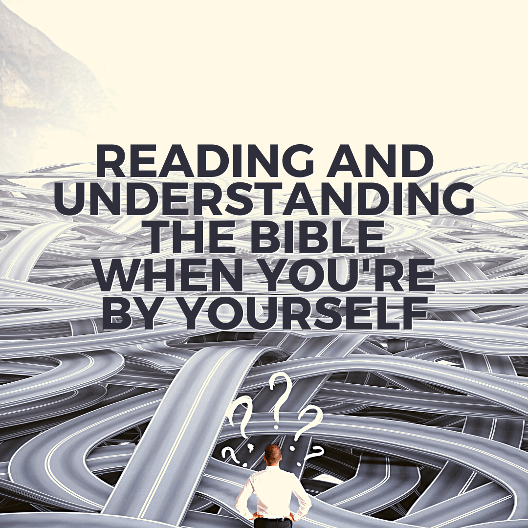 Reading and understanding the Bible when you're by yourself