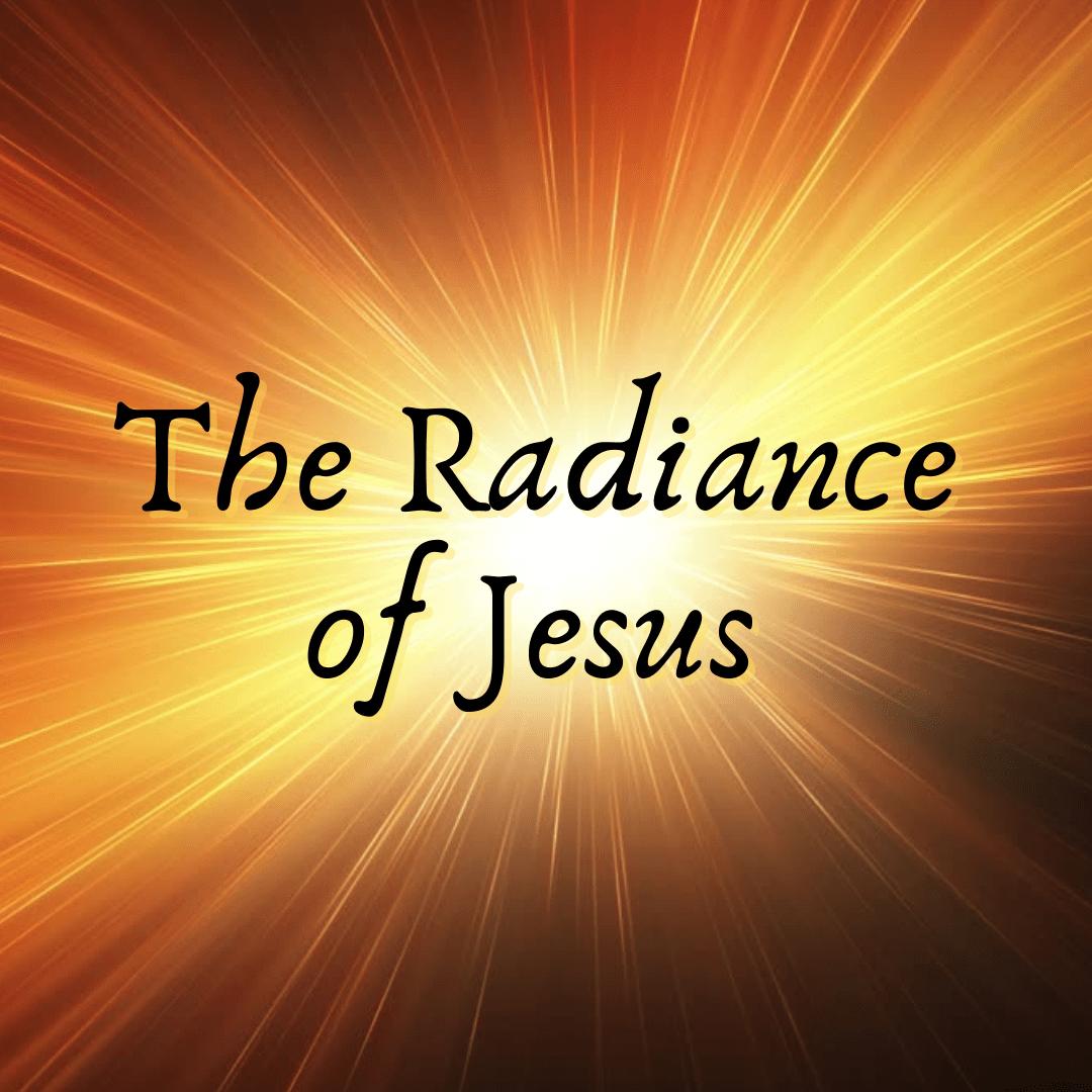 The radiance of Jesus (Sermon)
