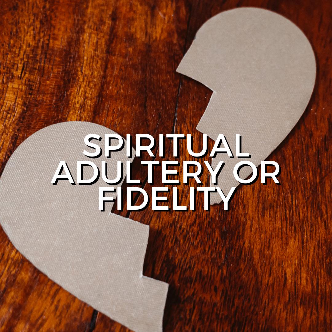 Spiritual adultery or fidelity (Sermon)