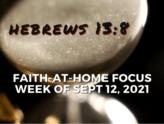 Hebrews 13:8 - Faith-at-Home Focus, week of Sept. 12, 2021