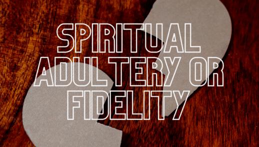 Spiritual adultery or fidelity